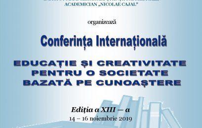 """Conferinţa Internaţională """"Educaţie și Creativitate Pentru o Societate Bazată pe Cunoaştere"""" Ediţia a XIII-a"""